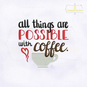 All Things Are Possible With Coffee Embroidery Design