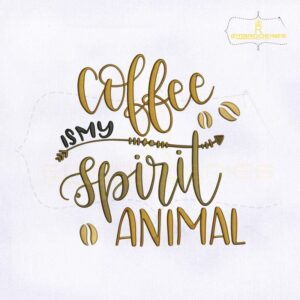 Coffee Is My Spirit Animal Embroidery Design