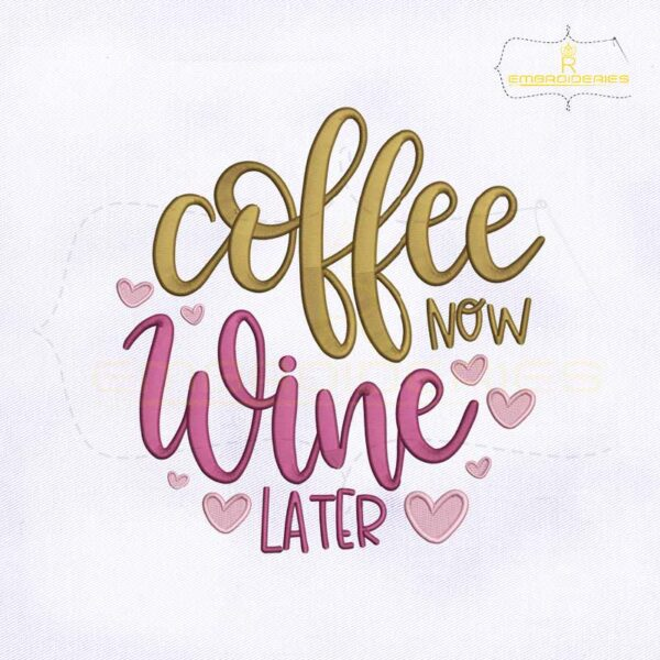Coffee Now Wine Later Embroidery Design