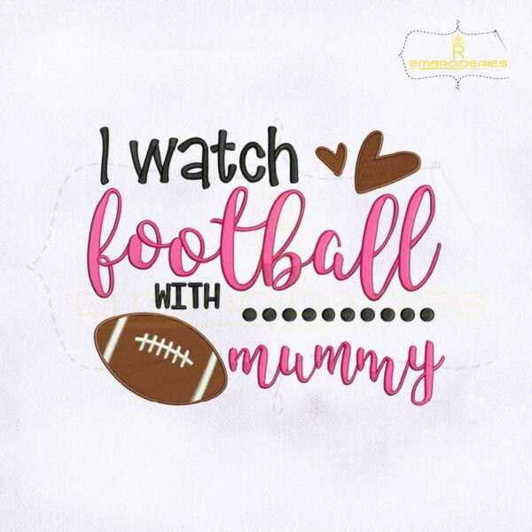 I Watch Football Mummy Quote Embroidery Design