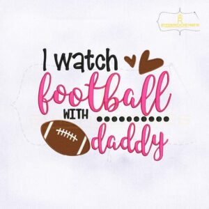 I Watch Football With Daddy Embroidery Design