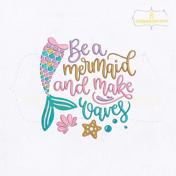 Be a Mermaid And Makes Waves Embroidery Design