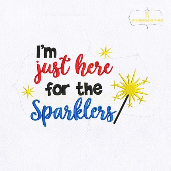 I'm Just Here For The Sparklers Embroidery Design
