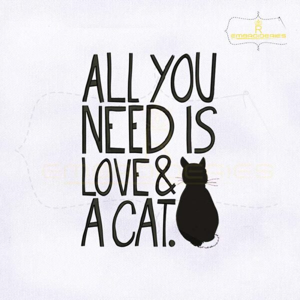 All You Need Is Love And a Cat Embroidery Design