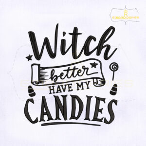 Witch Better Have My Candles Embroidery Design