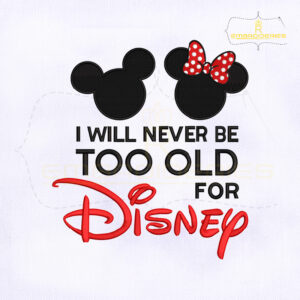 I Will Never Be Too Old For Disney Embroidery Design
