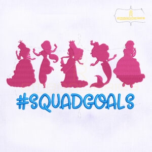 Disney Princess Squad Goals Embroidery Design
